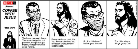 coffee with Jesus, all the dirt