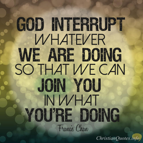 Francis-Chan-Christian-Quote-Interrupt-us-God