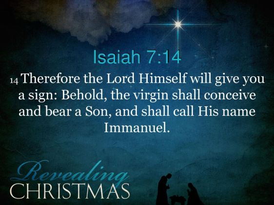 Isaiah+7_14+14+Therefore+the+Lord+Himself+will+give+you+a+sign_+Behold,+the+virgin+shall+conceive+and+bear+a+Son,+and+shall+call+His+name+Immanuel.