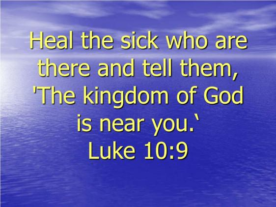 heal-the-sick-who-are-there-and-tell-them-the-kingdom-of-god-is-near-you-luke-10-9-l